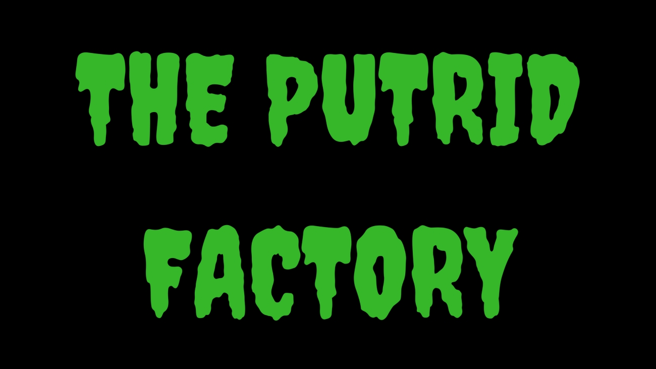 THE PUTRID FACTORY (1)