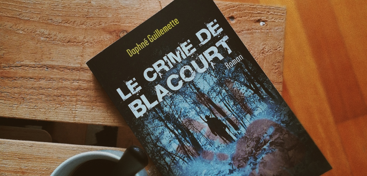 avis sur Le crime de Blacourt de Daphné Guillemette. Premier roman tiré d'une histoire vraie